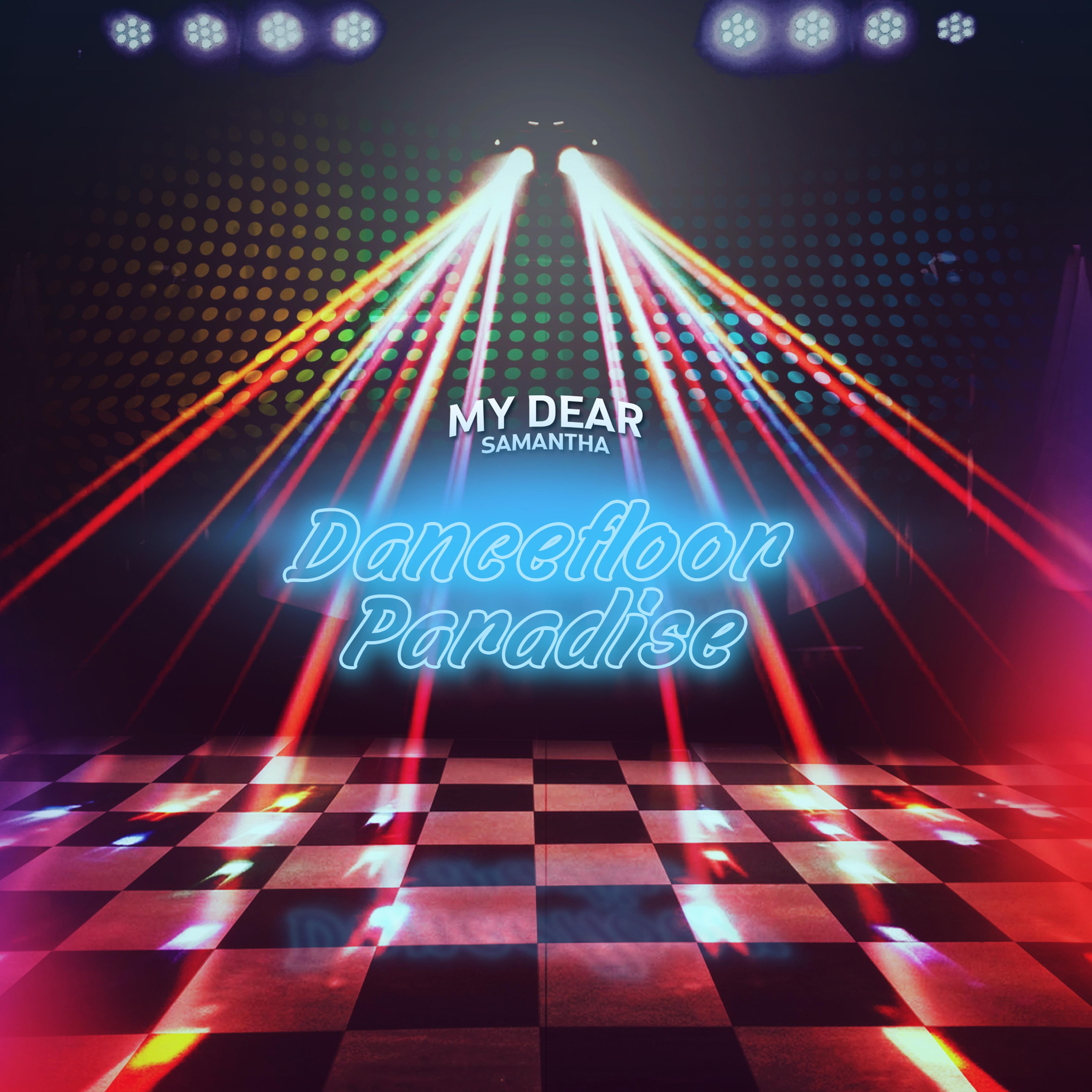 My Dear Samantha – Dancefloor Paradise