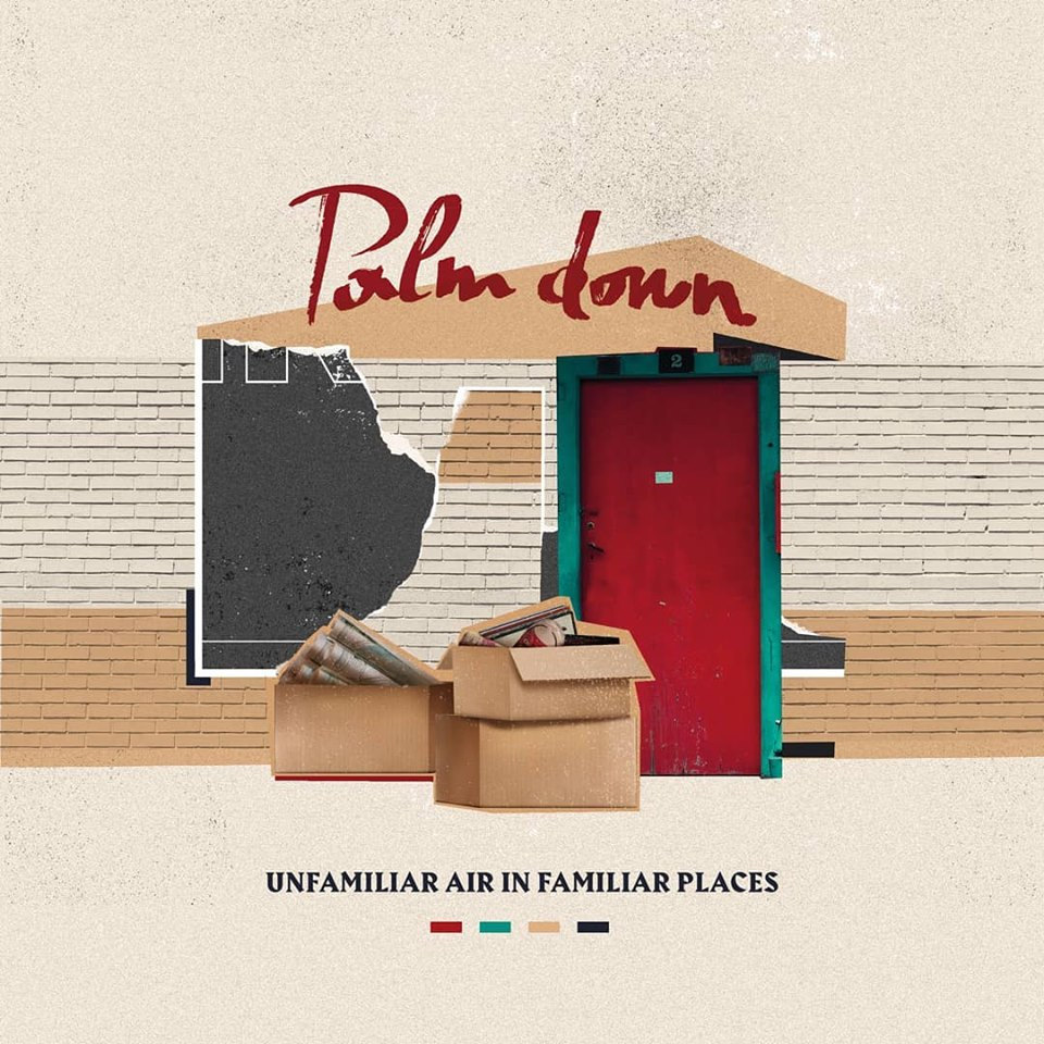 Palm Down – Unfamiliar Air In Familiar Places