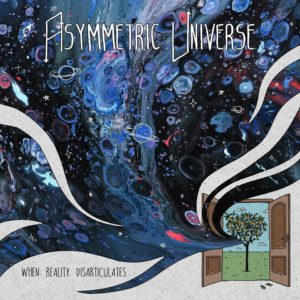 Asymmetric Universe – When Reality Disarticulates